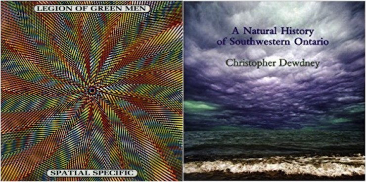 (L) Legion of Green Men, Spatial Specific (Plus 8 Records, 1994), (R) Christopher Dewdney, A Natural History of Southwestern Ontario, (Coach House / Torpor Vigil, 2004)