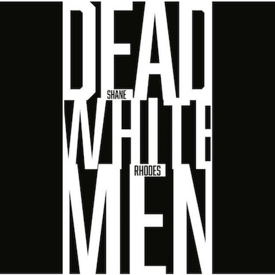 No Lack of Ghosts: A Review of Shane Rhodes' <em>Dead White Men</em> Featured Image