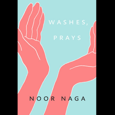 Hungry, breathing: a review of Noor Naga's <em>Washes, Prays</em> Featured Image
